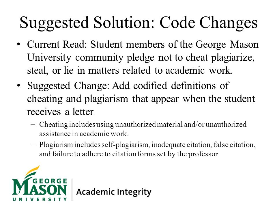 Suggested Solution: Code Changes Current Read: Student members of the George Mason University community pledge not to cheat plagiarize, steal, or lie
