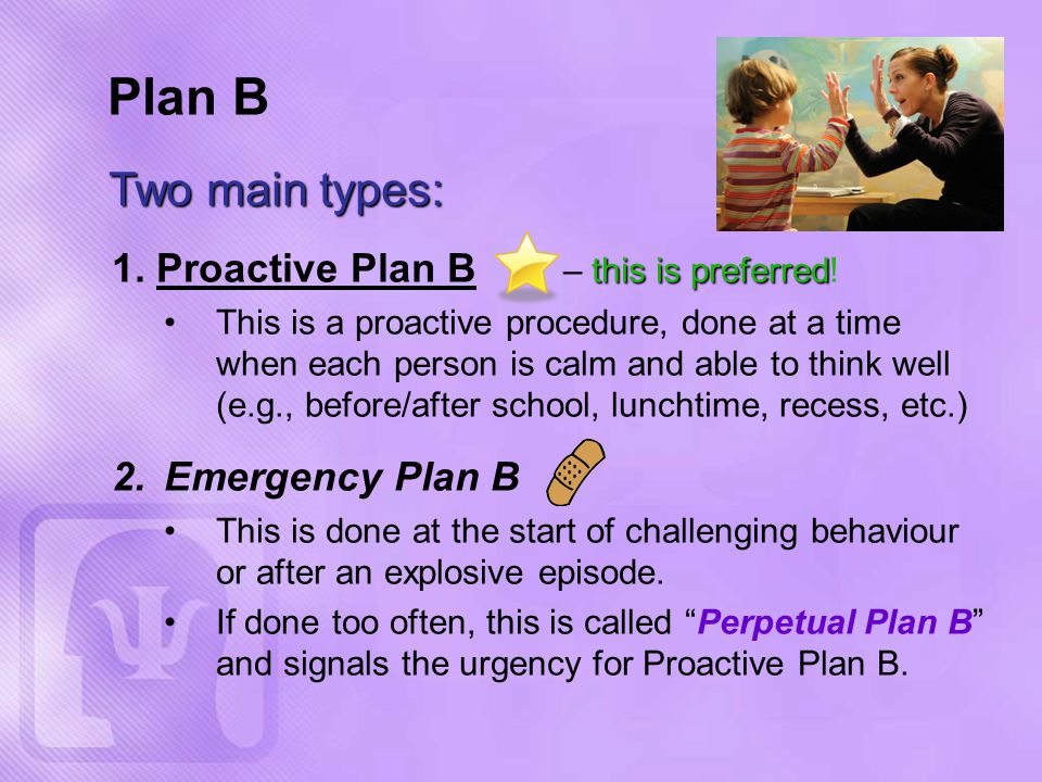 this is preferred 1. Proactive Plan B – this is preferred.