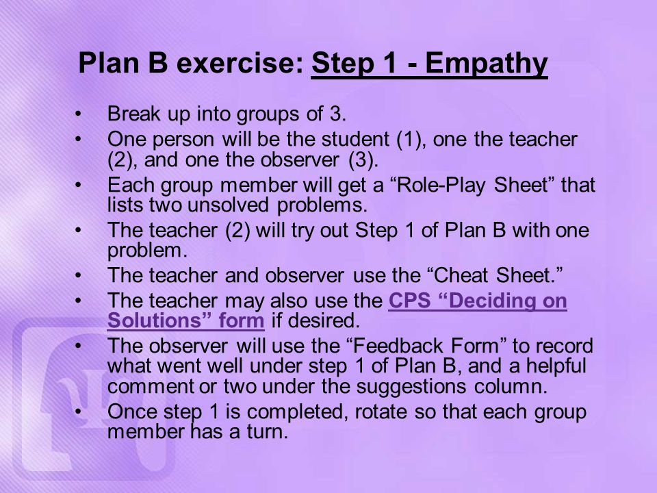 Plan B exercise: Step 1 - Empathy Break up into groups of 3.