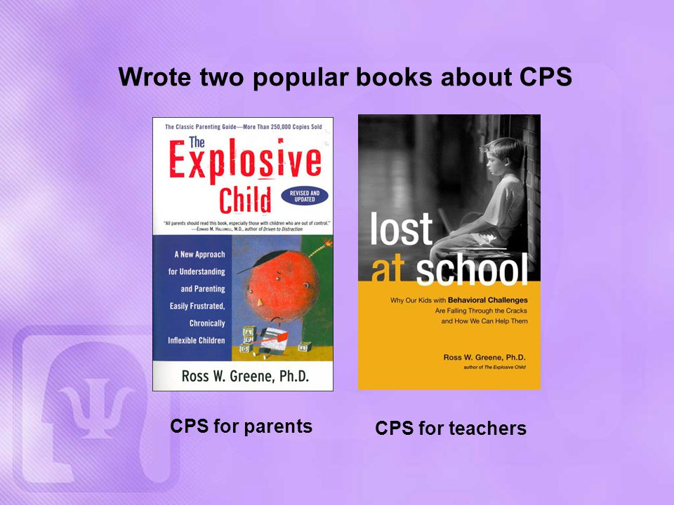 Wrote two popular books about CPS CPS for parents CPS for teachers