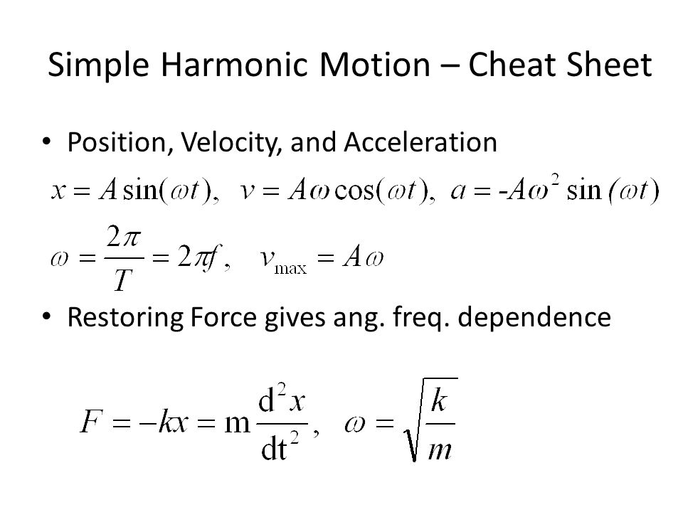 Simple Harmonic Motion – Cheat Sheet Position, Velocity, and Acceleration Restoring Force gives ang. freq. dependence