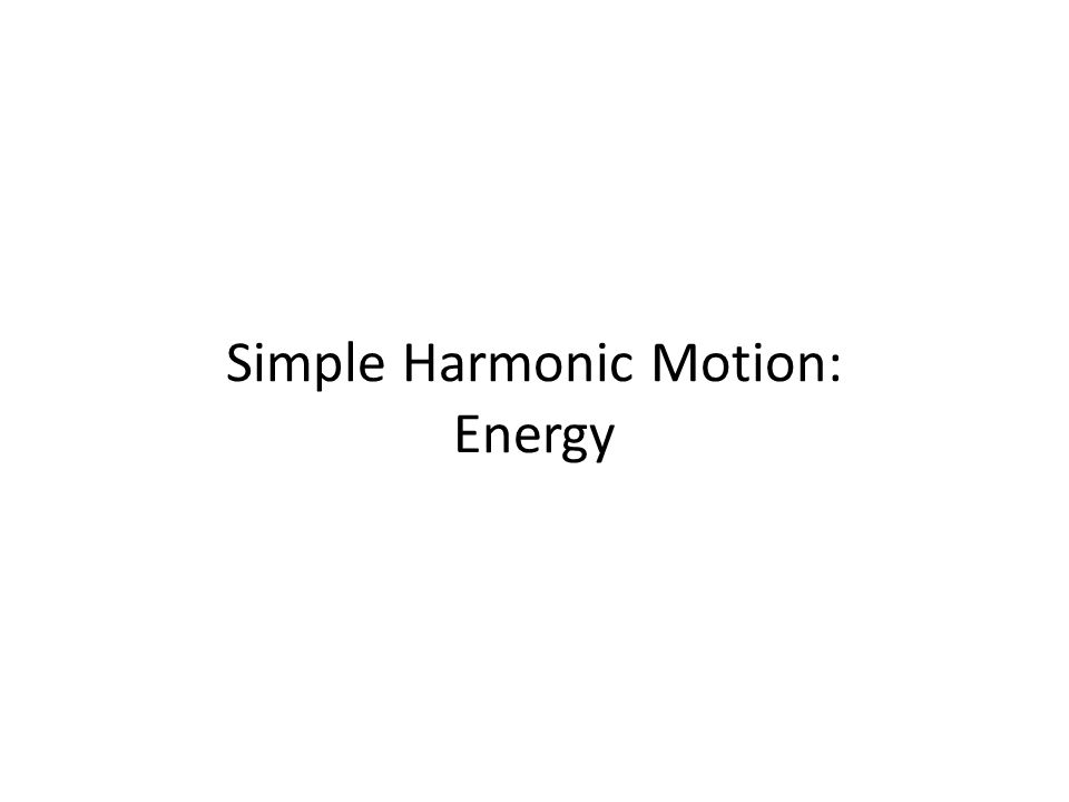 Simple Harmonic Motion: Energy