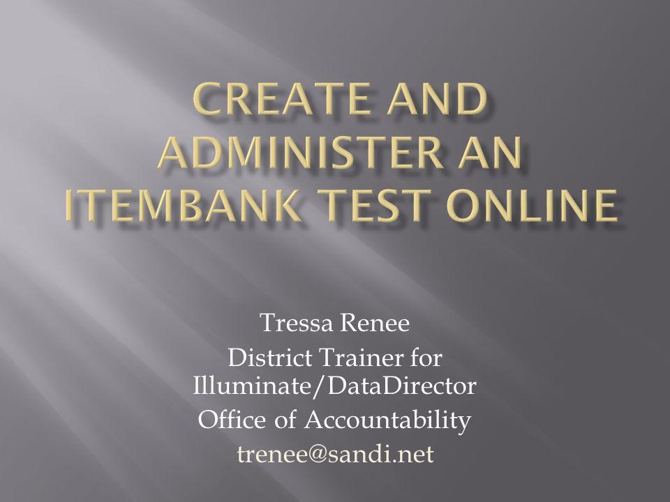 Tressa Renee District Trainer for Illuminate/DataDirector Office of Accountability trenee@sandi.net