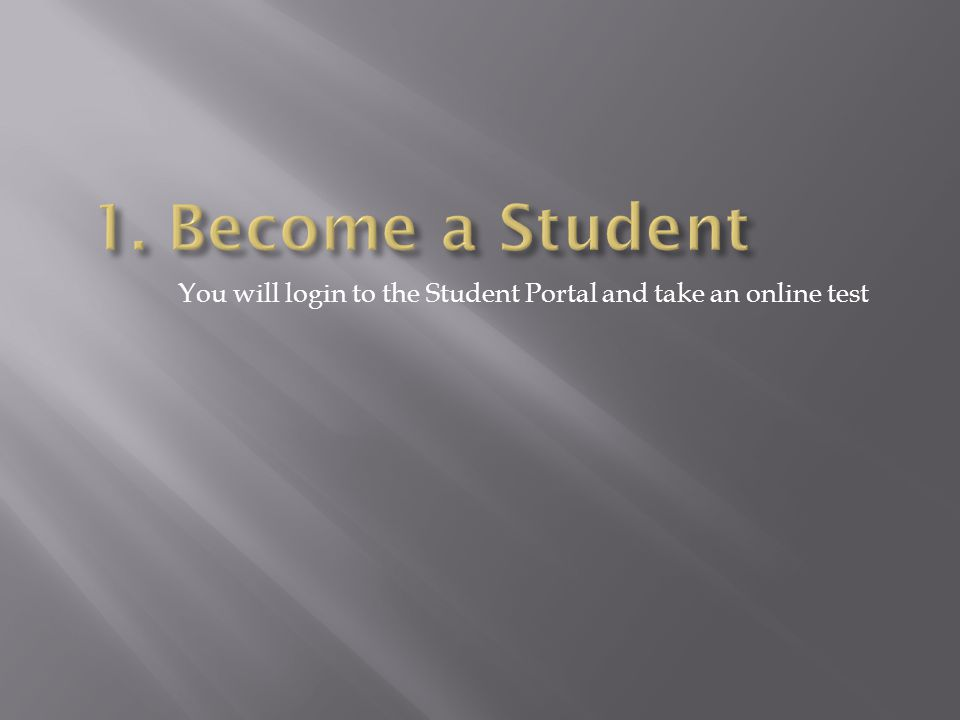You will login to the Student Portal and take an online test
