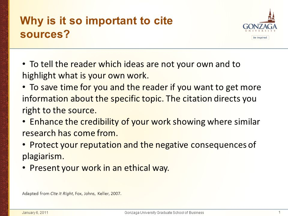 Why is it so important to cite sources? To tell the reader which ideas are not your own and to highlight what is your own work. To save time for you a