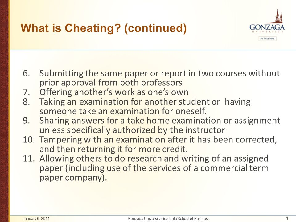 What is Cheating? (continued) 6. Submitting the same paper or report in two courses without prior approval from both professors 7.Offering another's w