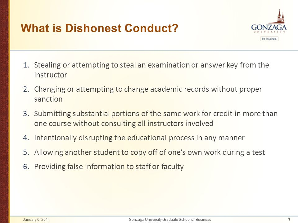 What is Dishonest Conduct? 1.Stealing or attempting to steal an examination or answer key from the instructor 2.Changing or attempting to change acade