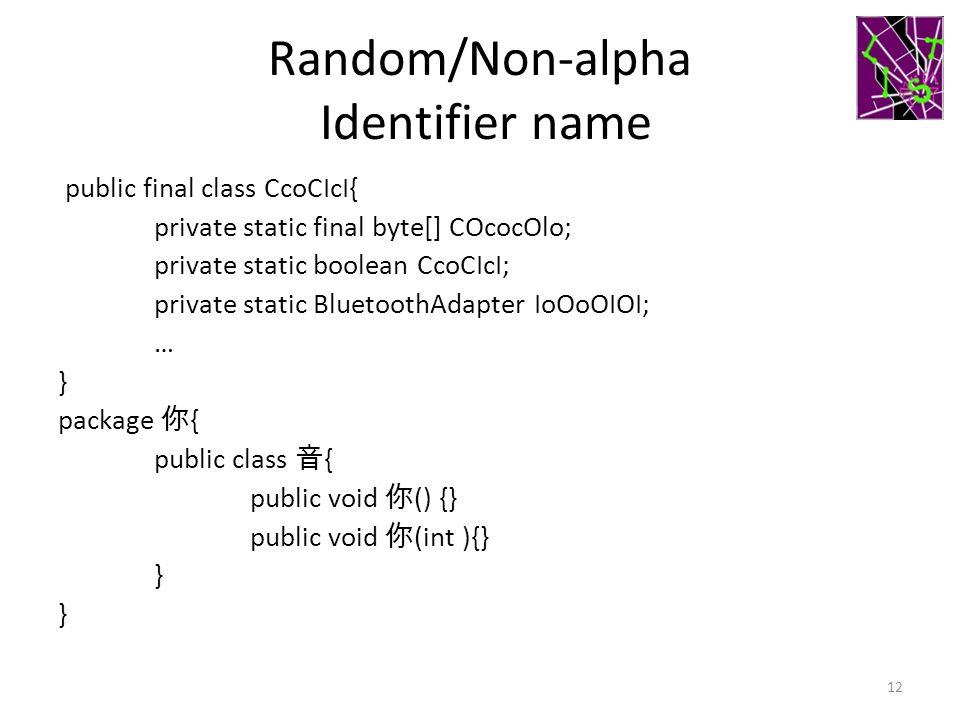 Random/Non-alpha Identifier name public final class CcoCIcI{ private static final byte[] COcocOlo; private static boolean CcoCIcI; private static Blue