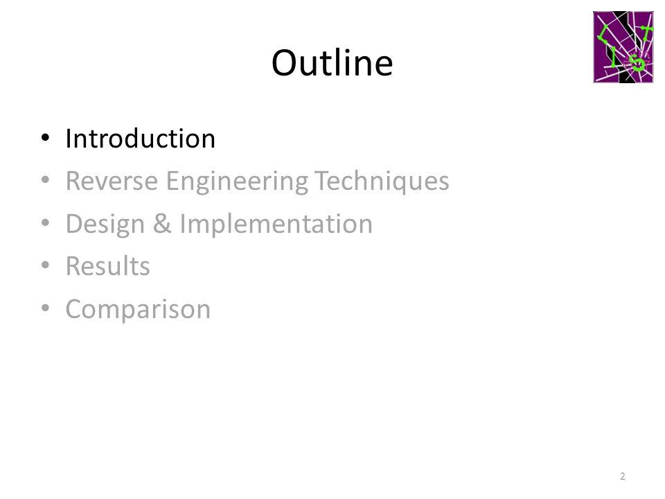 Outline Introduction Reverse Engineering Techniques Design & Implementation Results Comparison 2