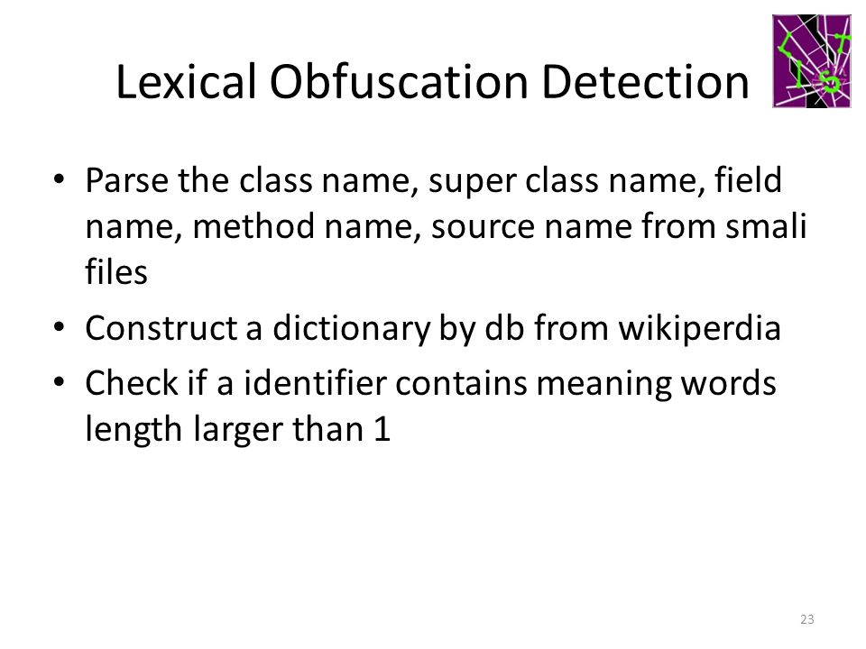 Lexical Obfuscation Detection Parse the class name, super class name, field name, method name, source name from smali files Construct a dictionary by