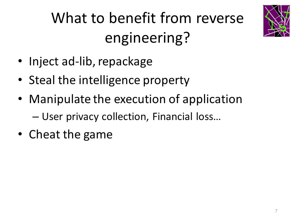 What to benefit from reverse engineering? Inject ad-lib, repackage Steal the intelligence property Manipulate the execution of application – User priv