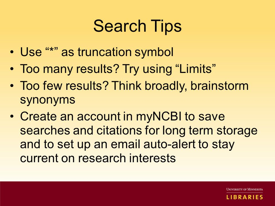 Search Tips Use * as truncation symbol Too many results.
