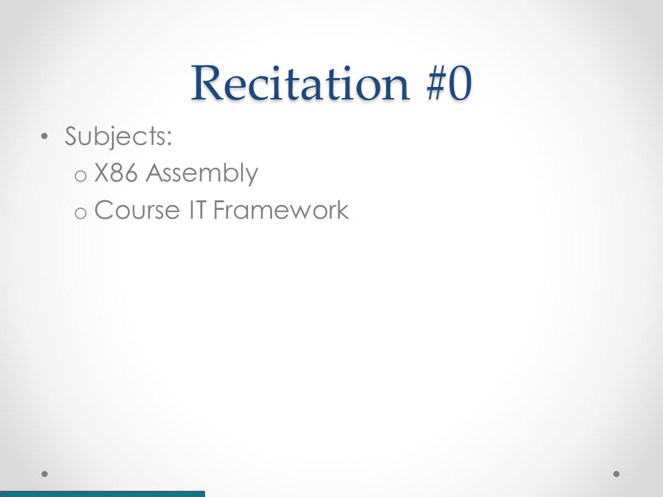 Recitation #0 Subjects: o X86 Assembly o Course IT Framework