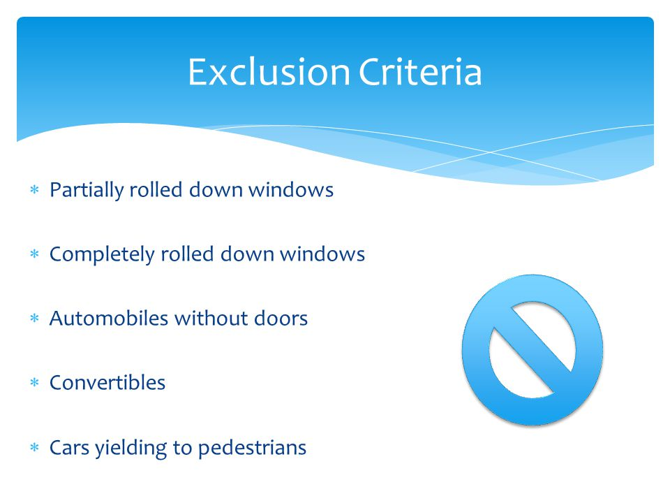 Partially rolled down windows  Completely rolled down windows  Automobiles without doors  Convertibles  Cars yielding to pedestrians Exclusion Criteria
