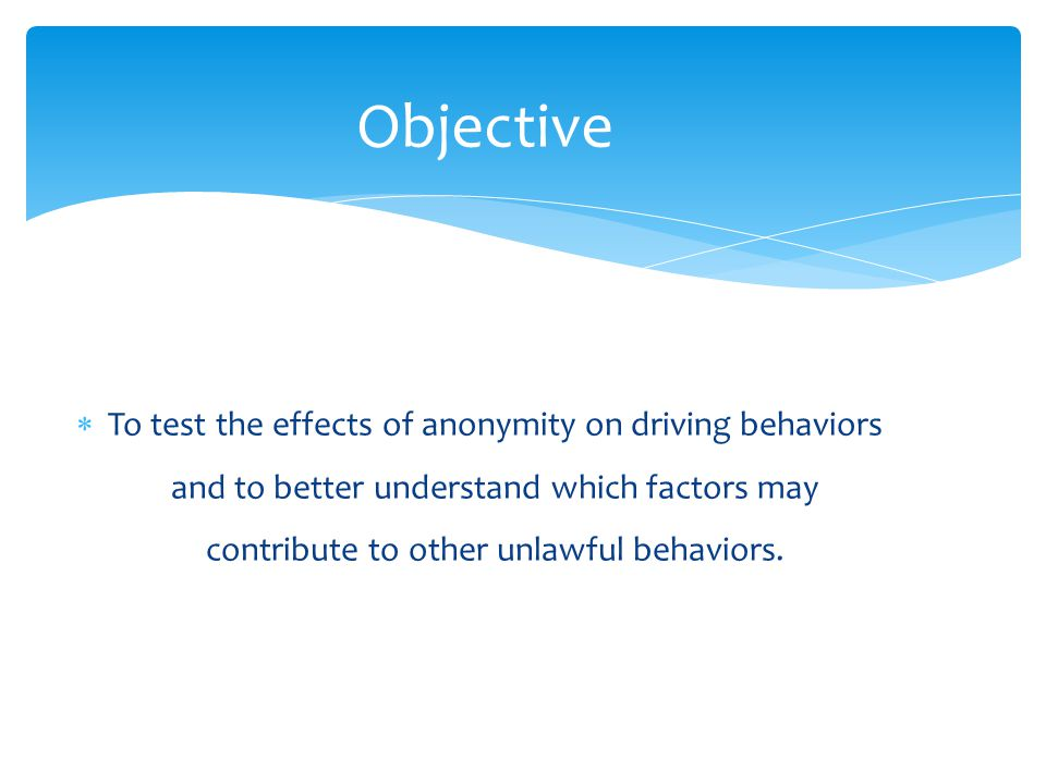  To test the effects of anonymity on driving behaviors and to better understand which factors may contribute to other unlawful behaviors.