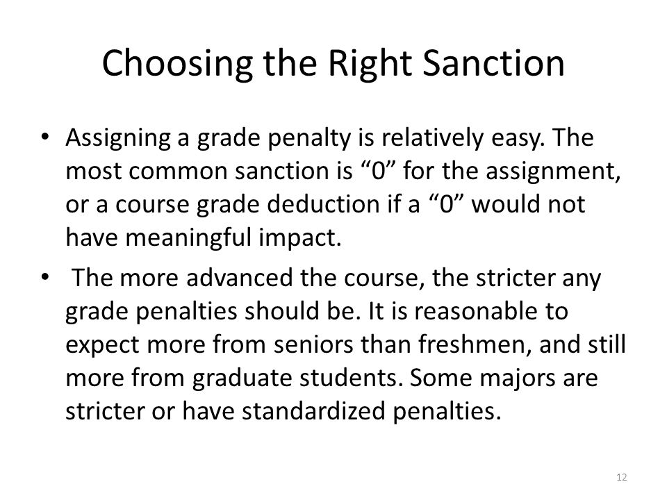 "Choosing the Right Sanction Assigning a grade penalty is relatively easy. The most common sanction is ""0"" for the assignment, or a course grade deduct"