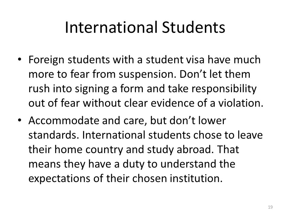 International Students Foreign students with a student visa have much more to fear from suspension. Don't let them rush into signing a form and take r