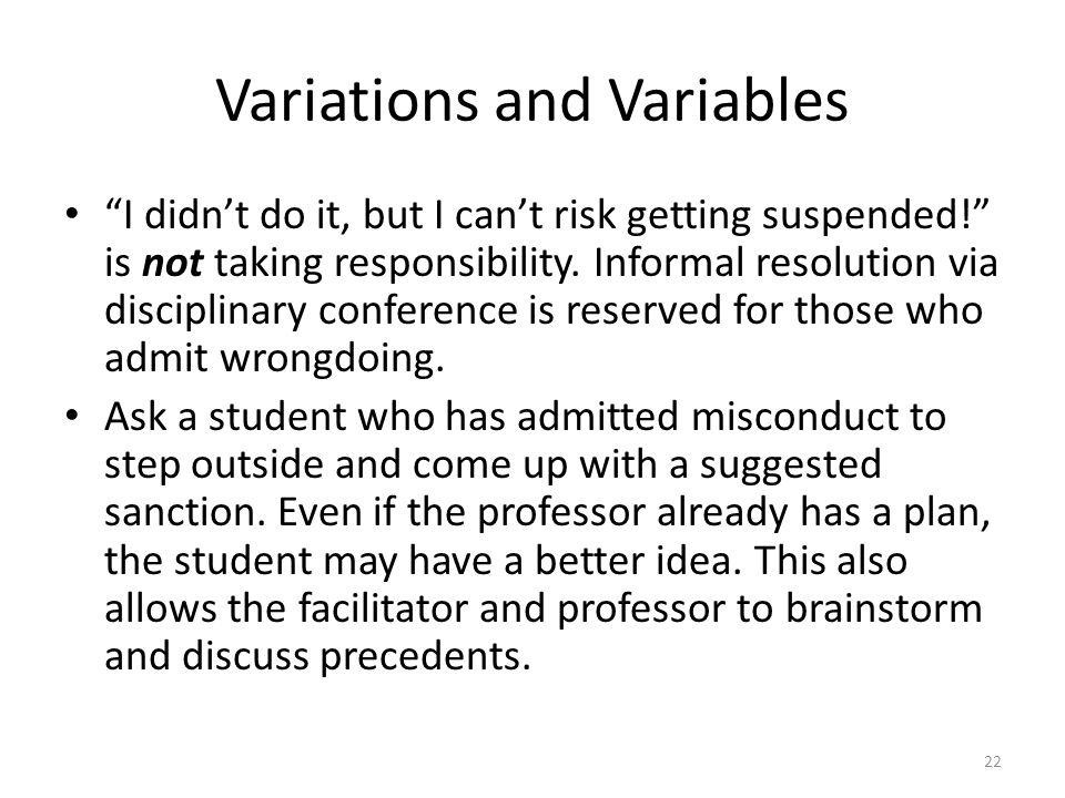 "Variations and Variables ""I didn't do it, but I can't risk getting suspended!"" is not taking responsibility. Informal resolution via disciplinary conf"
