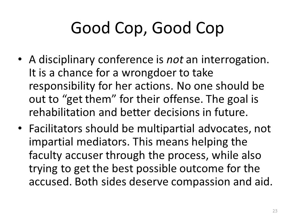 Good Cop, Good Cop A disciplinary conference is not an interrogation.