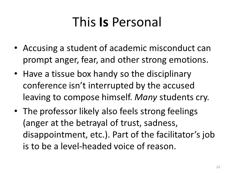 This Is Personal Accusing a student of academic misconduct can prompt anger, fear, and other strong emotions.