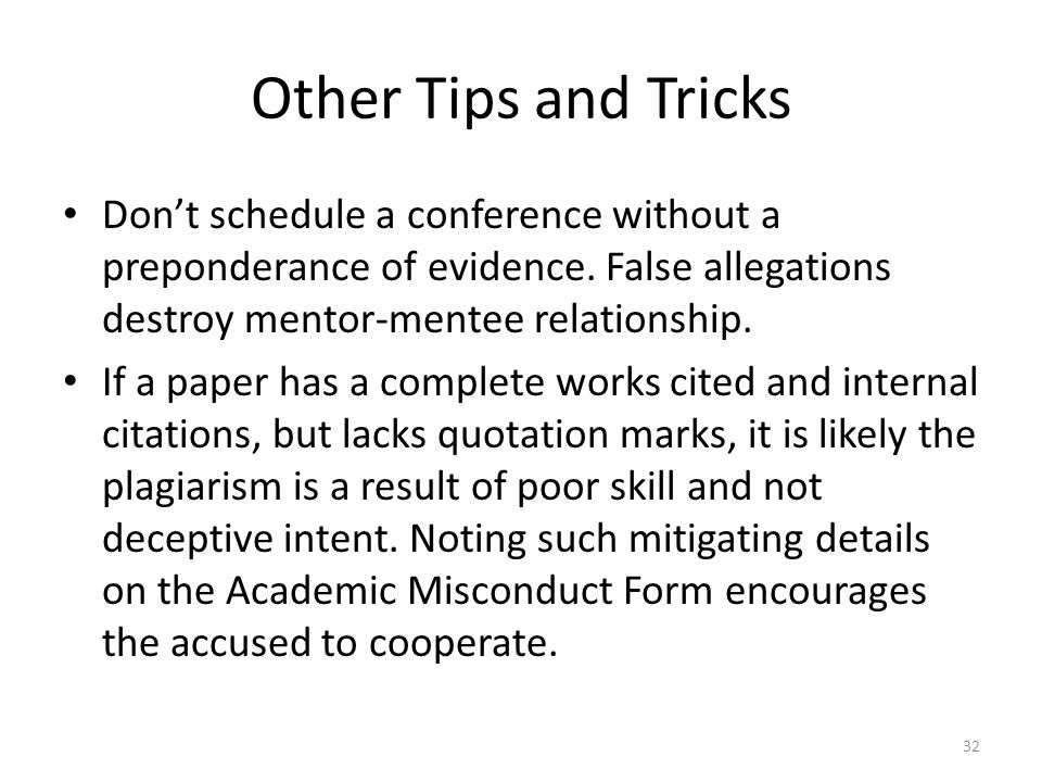 Other Tips and Tricks Don't schedule a conference without a preponderance of evidence. False allegations destroy mentor-mentee relationship. If a pape