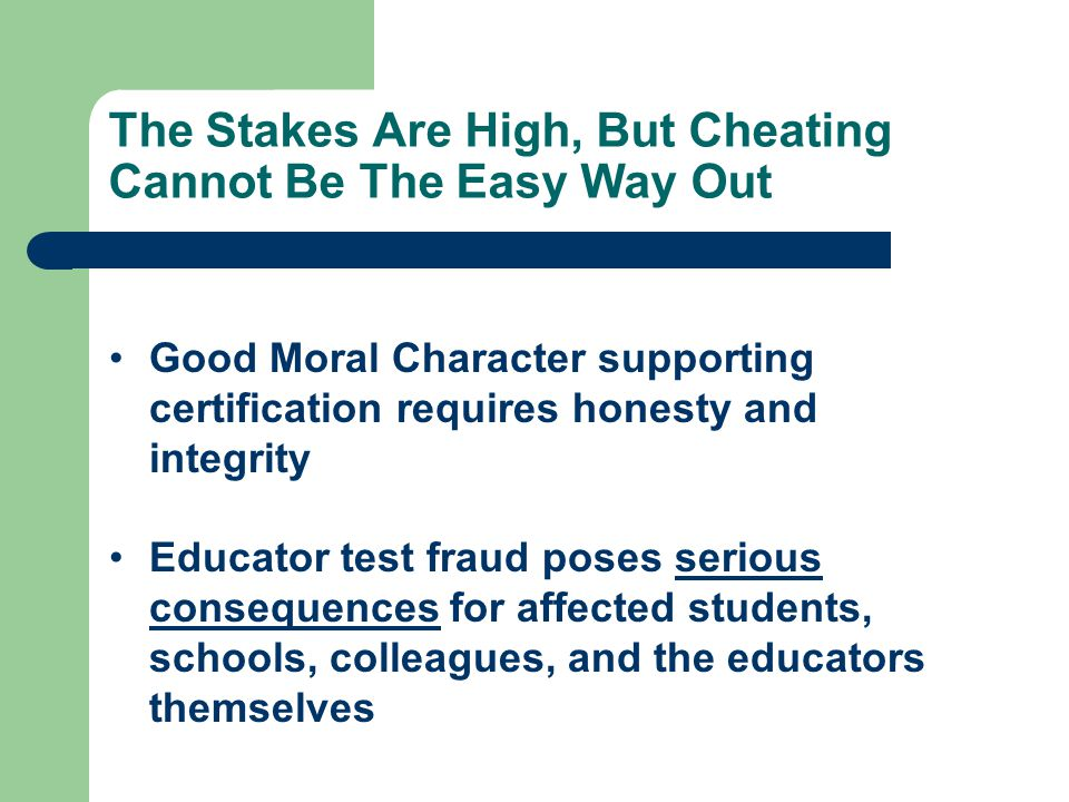 Educator Cheating Hurts Students Undetected Cheating Parents have invalid proficiency measure Loss of vital support services for low performers Improper grade-to-grade promotion Improper diploma issuance Cheating Detected Invalidations of scores May be forced to retake test Delay in diploma issuance