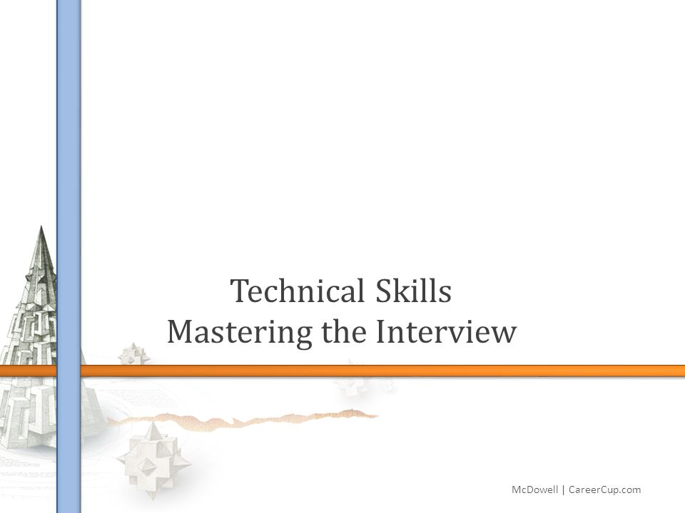 Technical Skills Mastering the Interview McDowell | CareerCup.com