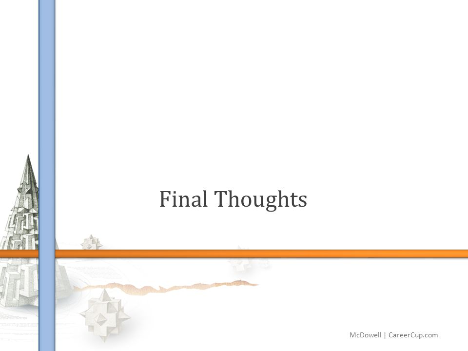 Final Thoughts McDowell   CareerCup.com