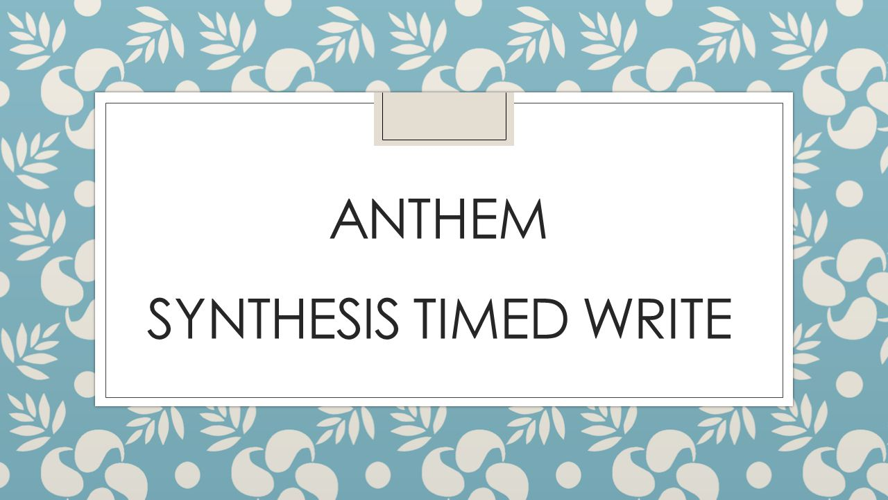 ANTHEM SYNTHESIS TIMED WRITE