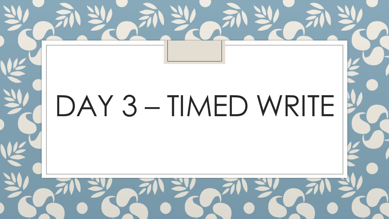 DAY 3 – TIMED WRITE
