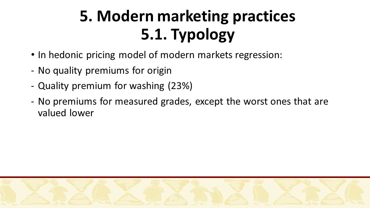 5. Modern marketing practices 5.1. Typology In hedonic pricing model of modern markets regression: -No quality premiums for origin -Quality premium fo