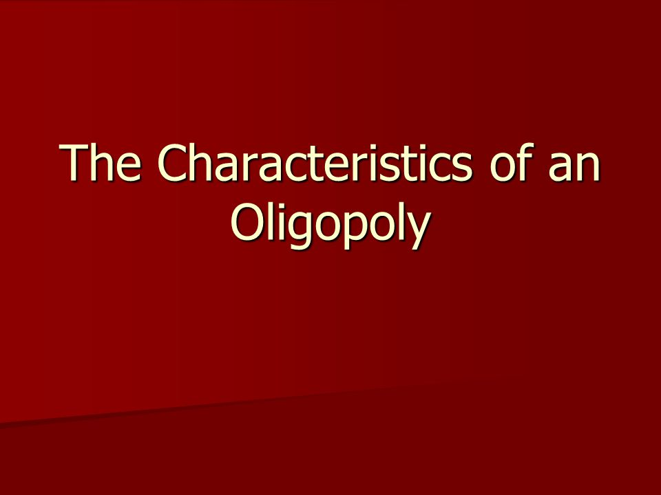 The Characteristics of an Oligopoly