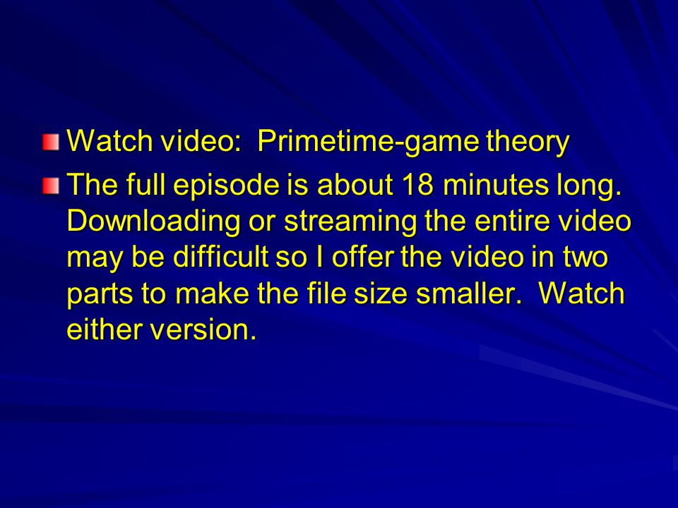 Watch video: Primetime-game theory The full episode is about 18 minutes long.