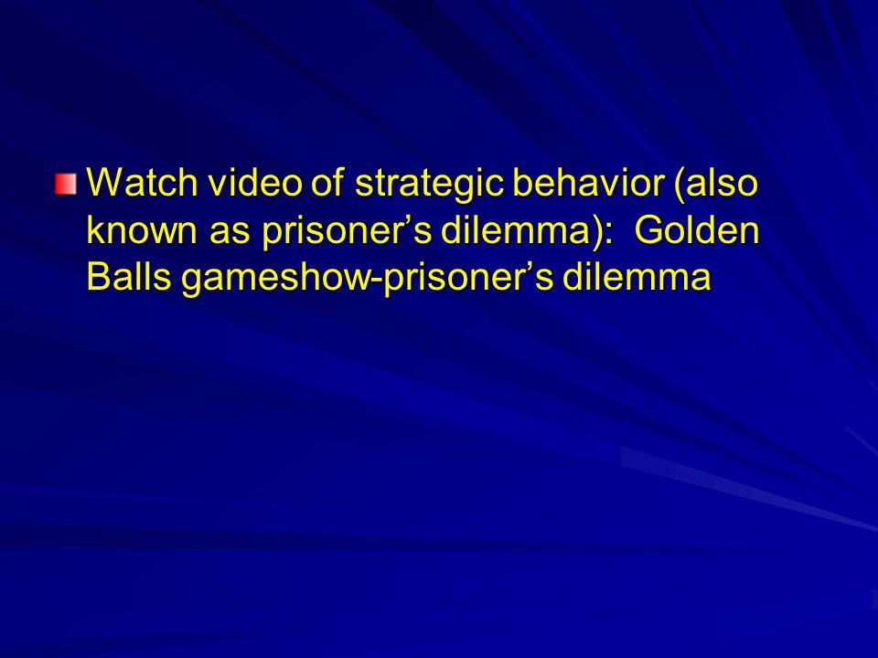 Watch video of strategic behavior (also known as prisoner's dilemma): Golden Balls gameshow-prisoner's dilemma