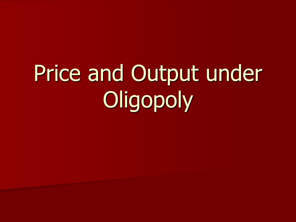 Price and Output under Oligopoly