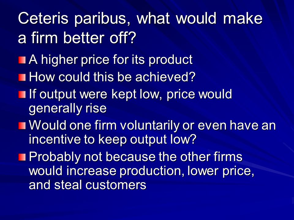 Ceteris paribus, what would make a firm better off.