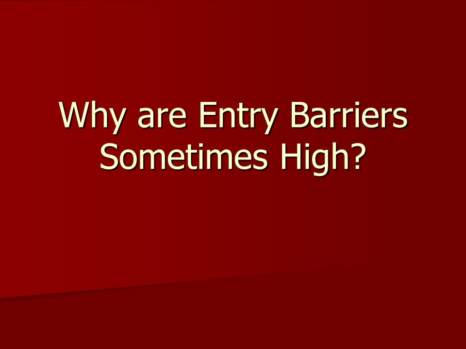Why are Entry Barriers Sometimes High