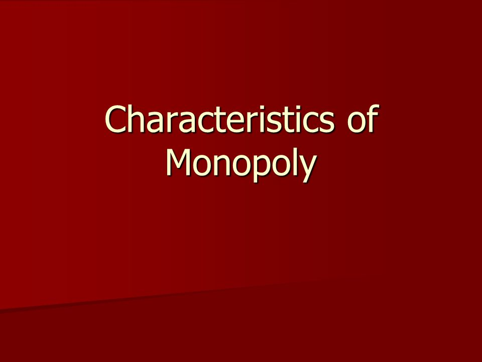 Characteristics of Monopoly