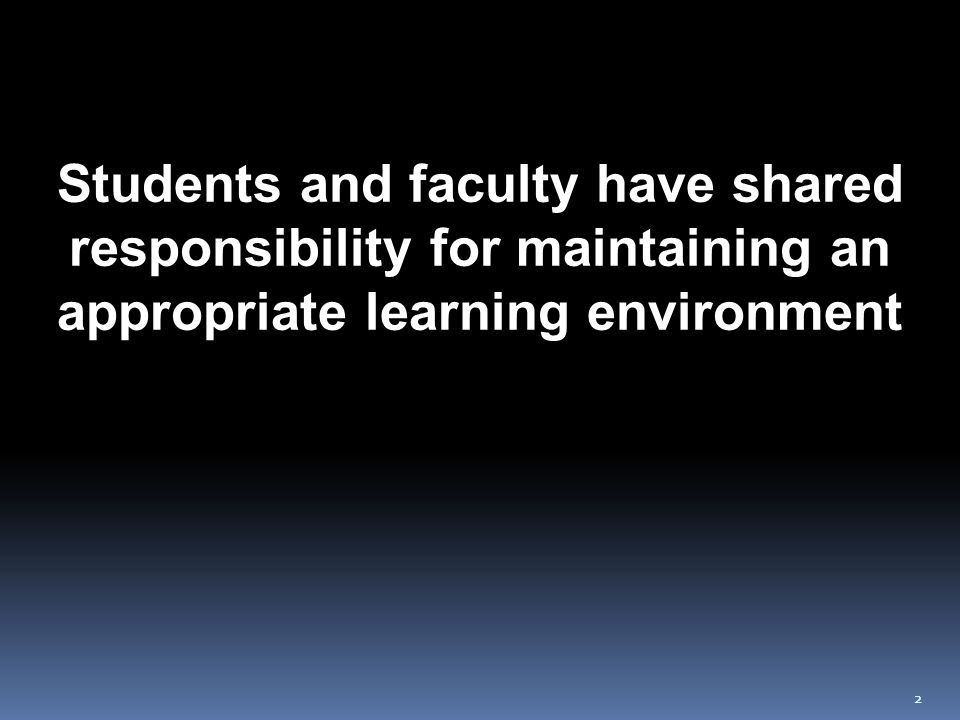 22 Students and faculty have shared responsibility for maintaining an appropriate learning environment