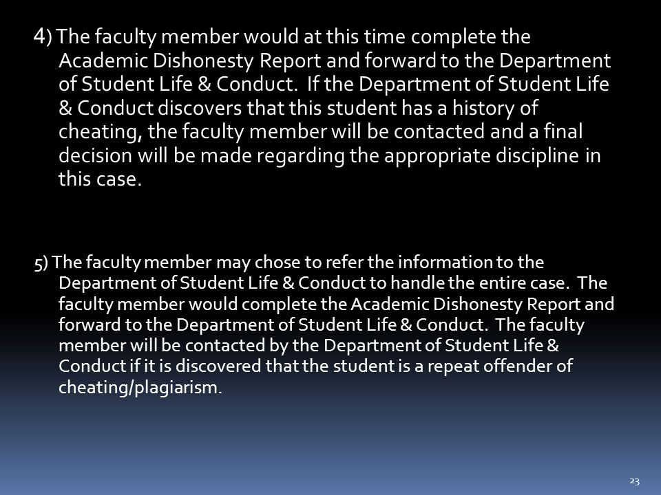23 4 ) The faculty member would at this time complete the Academic Dishonesty Report and forward to the Department of Student Life & Conduct.