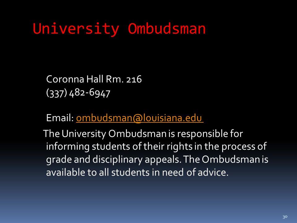30 University Ombudsman Coronna Hall Rm. 216 (337) 482-6947 Email: ombudsman@louisiana.edu ombudsman@louisiana.edu The University Ombudsman is respons