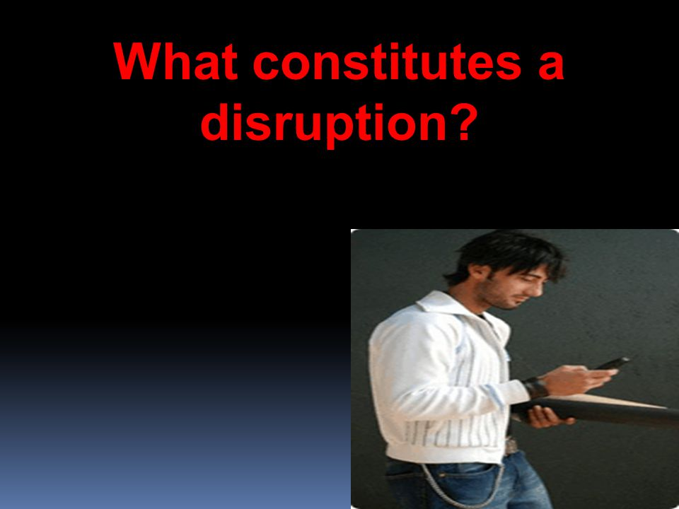 44 What constitutes a disruption