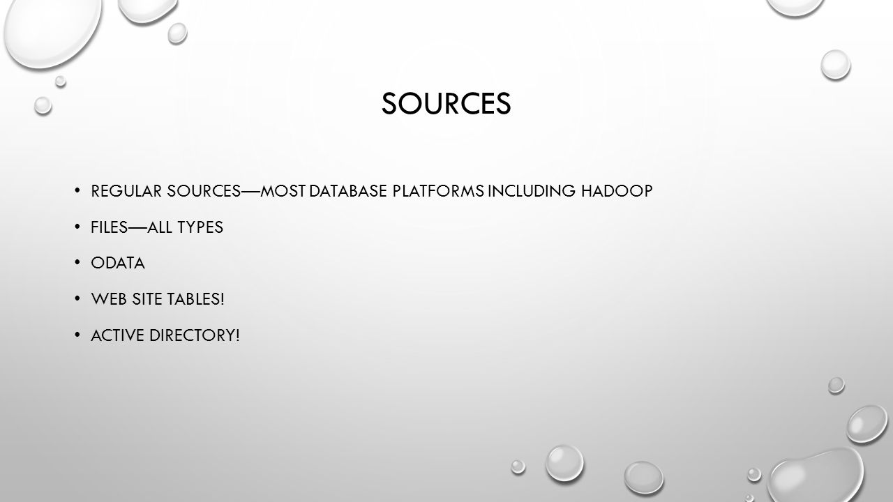 SOURCES REGULAR SOURCES—MOST DATABASE PLATFORMS INCLUDING HADOOP FILES—ALL TYPES ODATA WEB SITE TABLES.