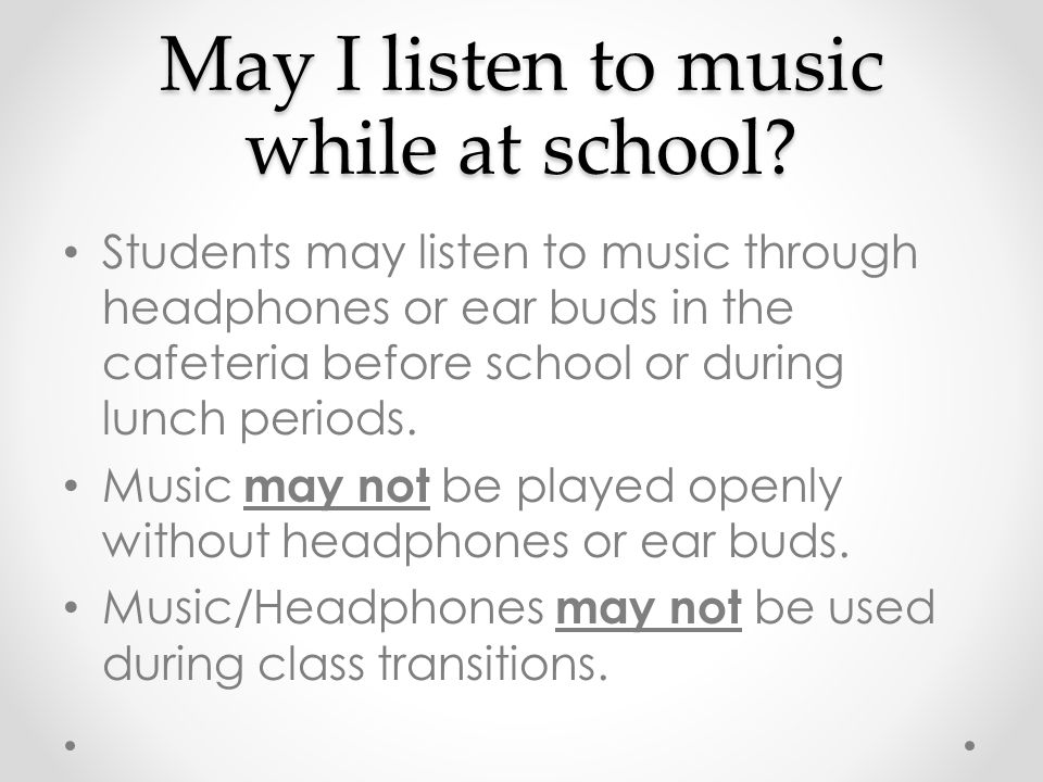 May I listen to music while at school.