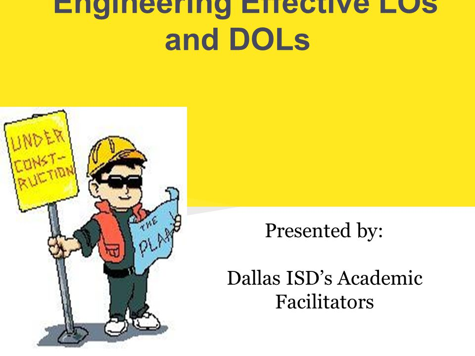 A DOL is NOT...a check for understanding. an activity or project used to teach the objective.