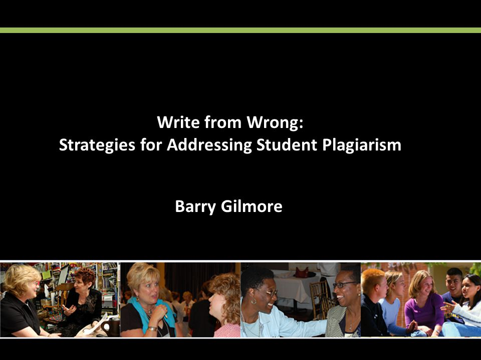 Barry Gilmore Write from Wrong: Strategies for Addressing Student Plagiarism