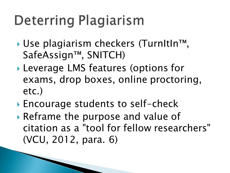  Use plagiarism checkers (TurnItIn™, SafeAssign™, SNITCH)  Leverage LMS features (options for exams, drop boxes, online proctoring, etc.)  Encourag