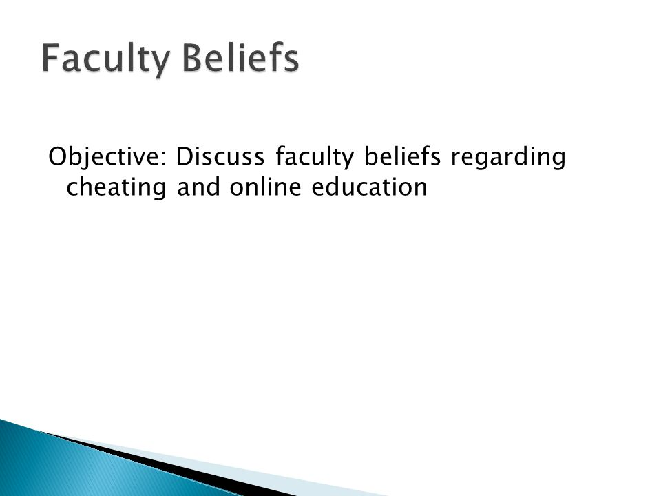  About half the faculty surveyed believe: ◦ Students cheat at least occasionally ◦ Undergraduates cheat more often than grad students ◦ Opportunities to cheat, to catch cheaters, and to prevent cheating are similar online or face-to- face  Faculty were more likely to have concerns about online (McNabb & Olmstead, 2009)