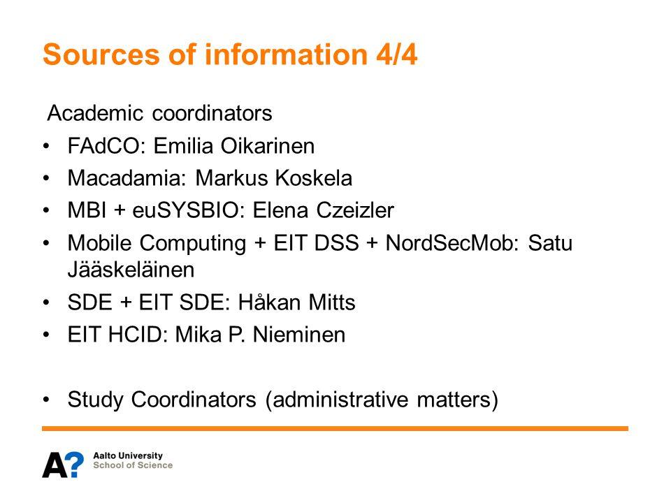Sources of information 4/4 Academic coordinators FAdCO: Emilia Oikarinen Macadamia: Markus Koskela MBI + euSYSBIO: Elena Czeizler Mobile Computing + E