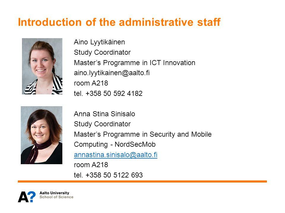 Introduction of the administrative staff Aino Lyytikäinen Study Coordinator Master's Programme in ICT Innovation aino.lyytikainen@aalto.fi room A218 t